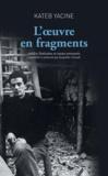 Kateb Yacine - L'oeuvre en fragments - Inédits littéraires et textes retrouvés.