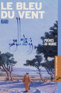 Katell Antoine - Le bleu du vent - Poèmes au Maroc.
