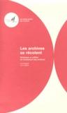Katell Auguié et Agnès Dejob - Les archives se récolent - Technique et utilités du récolement des archives.