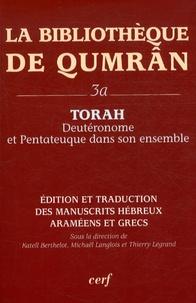 La Bibliothèque de Qumrân- Tome 3a, Torah : Deutéronome et Pentateuque dans son ensemble, édition et traduction des manuscrits hébreux, araméens et grecs - Katell Berthelot  