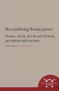 Katell Berthelot - Reconsidering Roman power - Roman, Greek, Jewish and Christian perceptions and reactions.