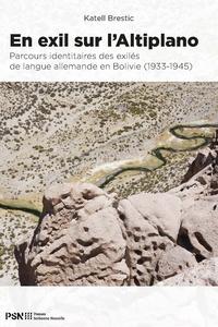 Katell Brestic - En exil sur l'Altiplano - Parcours identitaires des exilés de langue allemande en Bolivie (1933-1945).