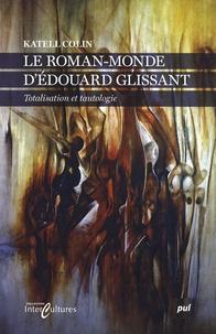 Katell Colin - Le roman-monde d'Edouard Glissant - Totalisation et tautologie.