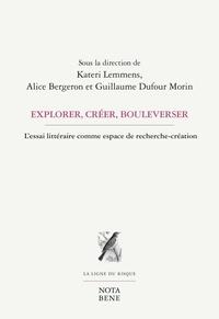 Kateri Lemmens et Alice Bergeron - Explorer, créer, bouleverser - L'ESSAI LITTÉRAIRE COMME ESPACE DE RECHERCHE-CRÉATION.