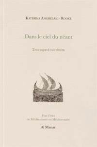 Katerina Anghelaki-Rooke - Dans le ciel du néant - Edition bilingue français-grec.