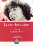 Katerina Anghelaki-Rooke - La chair beau désert.