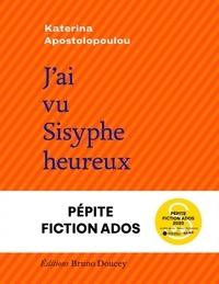 Katerina Apostolopoulou - J'ai vu Sisyphe heureux.