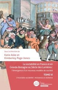 Katerine Aske et Kimberley Page-Jones - La sociabilité en France et en Grande-Bretagne au Siècle des Lumières: Tome VI - L'insociable sociabilité : résistances et résilience.
