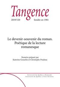 Katerine Gosselin et Christophe Pradeau - Tangence  : Tangence. No. 120,  2019 - Le devenir-souvenir du roman. Poétique de la lecture romanesque.
