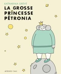 Katharina Greve - La grosse princesse Pétronia.
