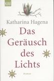 Katharina Hagena - Das Geräusch des Lichts.