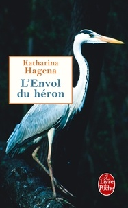 Katharina Hagena - L'Envol du héron.