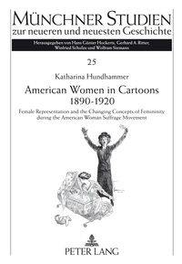 Katharina Hundhammer - American Women in Cartoons 1890–1920 - Female Representation and the Changing Concepts of Femininity during the American Woman Suffrage Movement- An empirical analysis.
