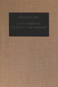 Katharina m. Littell - Jeremias Gotthelf's «Die Käserei in der Vehfreude» - A Didactic Satire.