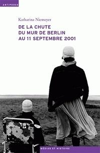 Katharina Niemeyer - De la chute du mur de Berlin au 11 septembre 2001 - Le journal télévisé, les mémoires collectives et l'écriture de l'histoire.