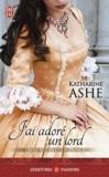 Katharine Ashe - Trois soeurs et un prince Tome 2 : J'ai adoré un lord.