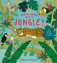 Katharine McEwen - Qui se cache dans la jungle? - Avec plus de 20 flaps à soulever.