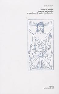 Katharine Park - Secrets de femmes - Le genre, la génération et les origines de la dissection humaine.