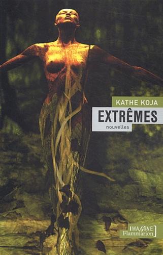 Kathe Koja - Extrêmes.