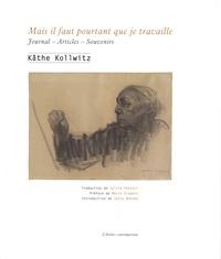 Käthe Kollwitz - Mais il faut pourtant que je travaille - Journal - Articles - Souvenirs.