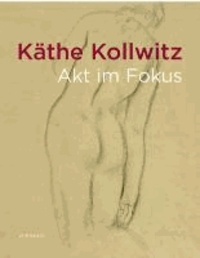 Käthe Kollwitz - Akt im Fokus.