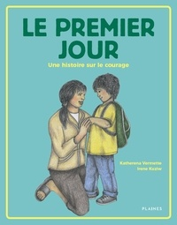 Katherena Vermette et Irene Kuziw - Les sept enseignements en hist  : Le premier jour - Une histoire sur le courage.