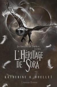 Katherine A. Ouellet - Les Guerriers de Ténèbres  : L'Héritage de Sora.
