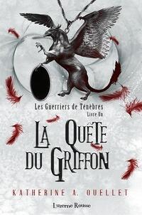 Katherine A. Ouellet - Les Guerriers de Ténèbres  : La Quête du Griffon - Les Guerriers de Ténèbres.