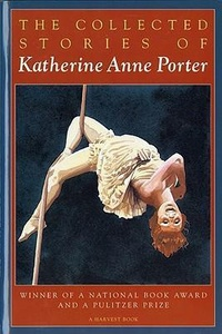Katherine Anne Porter - The Collected Stories of Katherine Anne Porter.