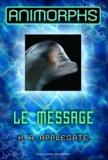 Katherine Applegate - Animorphs Tome 4 : Le message.