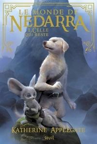 Katherine Applegate - Le monde de Nedarra Tome 1 : Celle qui reste.