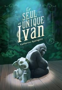 Katherine Applegate - Le seul et unique Ivan.