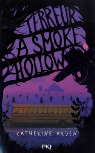 Katherine Arden - Terreur à Smoke Hollow.