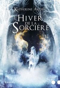 Katherine Arden - Trilogie d'une nuit d'hiver Tome 3 : L'Hiver de la sorcière.