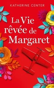 Katherine Center - La vie rêvée de Margaret.