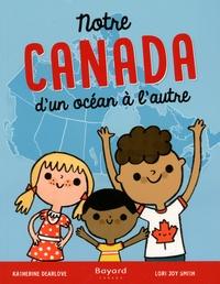 Katherine Dearlove et Lori Joy Smith - Notre Canada d'un océan à l'autre.