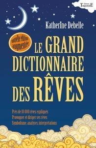 Katherine Debelle - Le grand dictionnaire des rêves - Encyclopédie onirique.