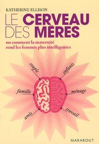 Katherine-E Ellison - Le cerveau des mères - Ou comment la maternité rend les femmes plus intelligentes.