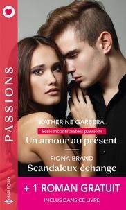Katherine Garbera et Fiona Brand - Un amour au présent ; Scandaleux échange - Avec 1 roman gratuit inclus dans ce livre : Une séduisante revanche.