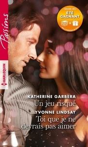 Katherine Garbera et Yvonne Lindsay - Un jeu risqué - Toi que je ne devrais pas aimer.
