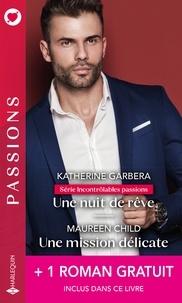 Katherine Garbera et Maureen Child - Une nuit de rêve - Une mission délicate - Le serment interdit.
