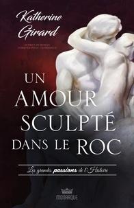 Katherine Girard - Les grandes passion de l'histoire - Un amour sculpté dans le roc.