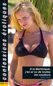Katherine H. - A la Martinique j'en ai vu de toutes les couleurs.