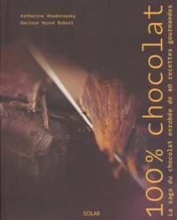 Katherine Khodorowsky et Hervé Robert - 100% Chocolat - La saga du chocolat enrobée de 40 recettes gourmandes.