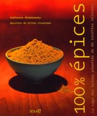 Katherine Khodorowsky et Gilles Choukroun - 100% Epices - La saga des épices pimentée de 60 recettes relevées.
