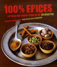 Katherine Khodorowsky - 100% Epices - La saga des épices pimentée de 60 recettes.