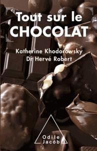 Katherine Khodorowsky et Hervé Robert - Tout sur le Chocolat.