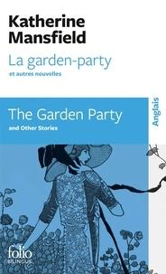 Katherine Mansfield - La Garden-Party et autres nouvelles : The Garden Party and other stories - Edition bilingue français-anglais.
