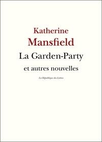 Katherine Mansfield - La Garden-Party et autres nouvelles.