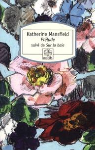 Katherine Mansfield - Prélude - Suivi de Sur la baie.